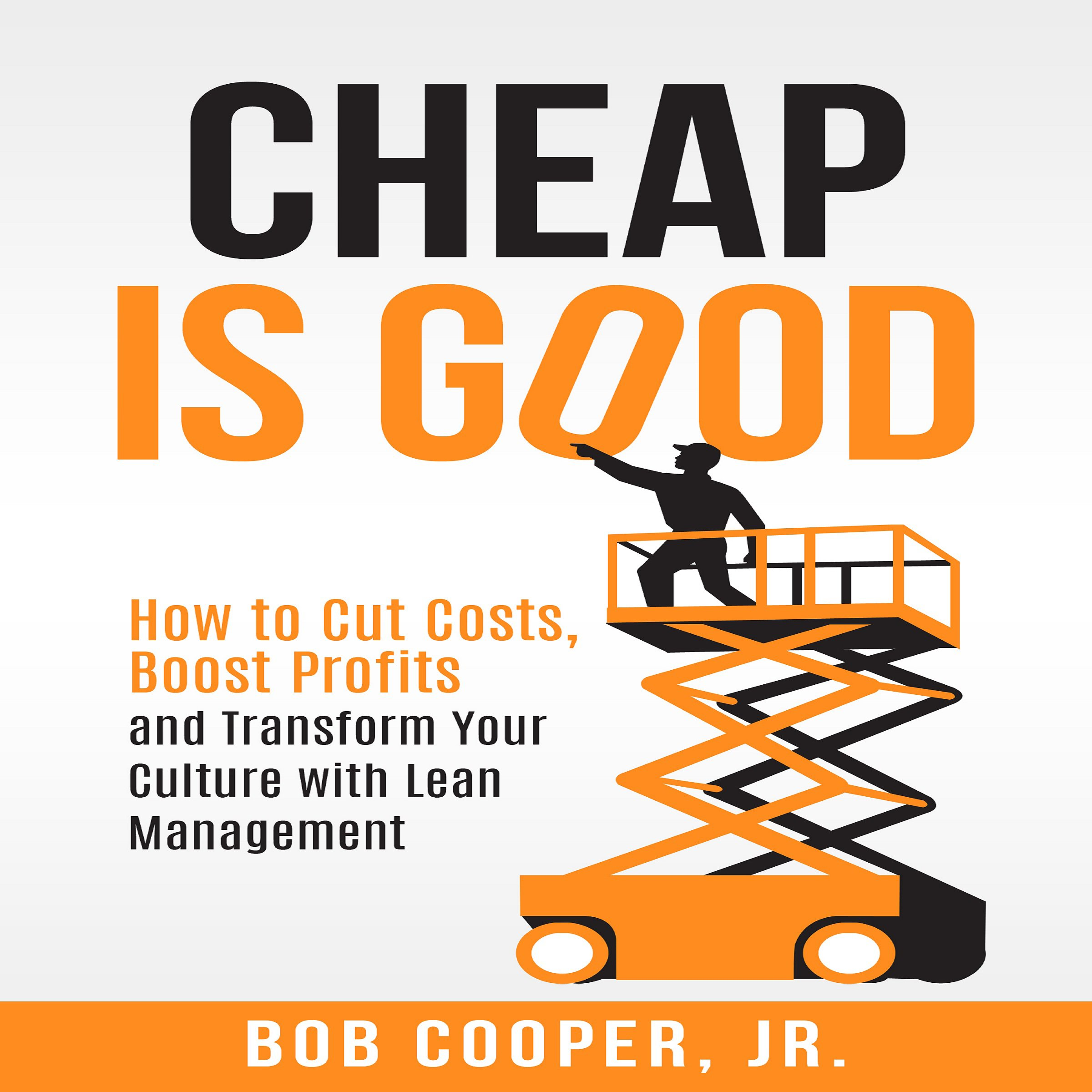 Cheap Is Good: How to Cut Costs, Boost Profits and Transform Your Culture with Lean Management by Bob Cooper (Image #1)