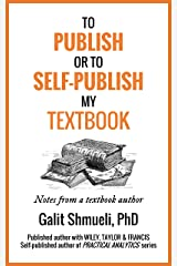 To Publish or to Self-Publish My Textbook: Notes From a Textbook Author Kindle Edition