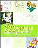 222 Vorlagen Frühling/Ostern: Vielfältig nutzbar für Fensterbilder aus Papier und Windowcolor, Laubsägearbeiten, Kartengestaltung, Acrylmalerei und etliches mehr