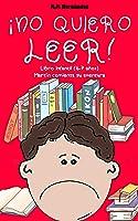 ¡No Quiero Leer!: Libro Infantil (6 - 7 Años).