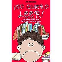 ¡No quiero leer!: Libro infantil (6 - 7 años). Martín comienza su aventura (¡No quiero...! nº 1) (Spanish Edition) Jul 5, 2018