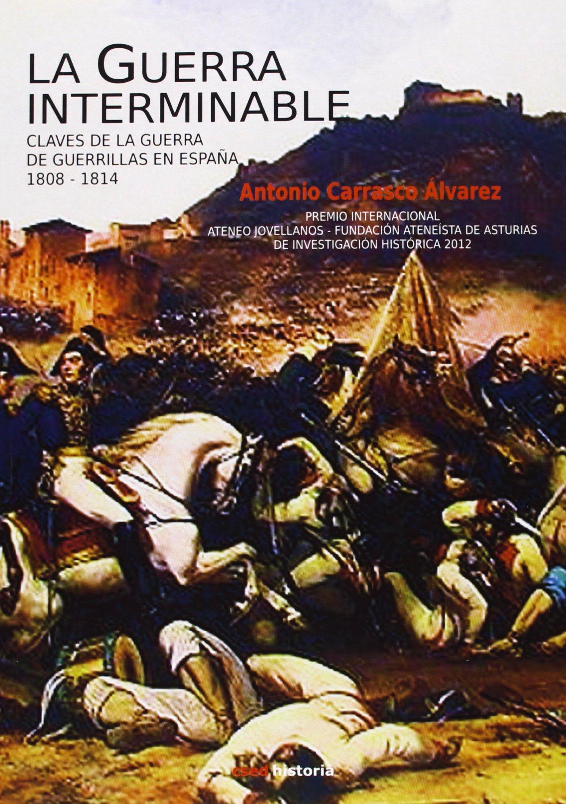 La guerra interminable. Claves de la guerra de guerrillas en España 1808-1814 Historia csed Editorial: Amazon.es: Carrasco Álvarez, Antonio: Libros