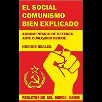 El social comunismo bien explicado: Argumentario de defensa ante cualquier debate. Hechos reales de la historia del…