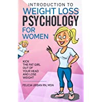 Introduction To Weight Loss Psychology for Women: Kick the Fat Girl Out of Your Head and Lose Weight!