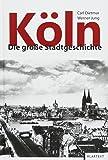 Köln: Die große Stadtgeschichte