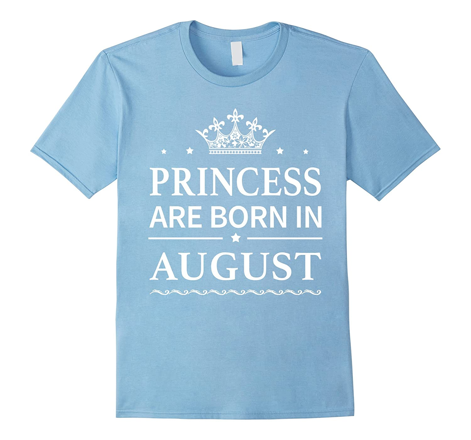 Princess are born in August - Funny August Birthday Tshirt-CD