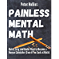 Painless Mental Math: Quick, Easy, and Useful Ways to Become a Human Calculator (Even if You Suck at Math) (Learning how to Learn Book 10)