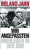 Wir Angepassten: Überleben in der DDR (German Edition)