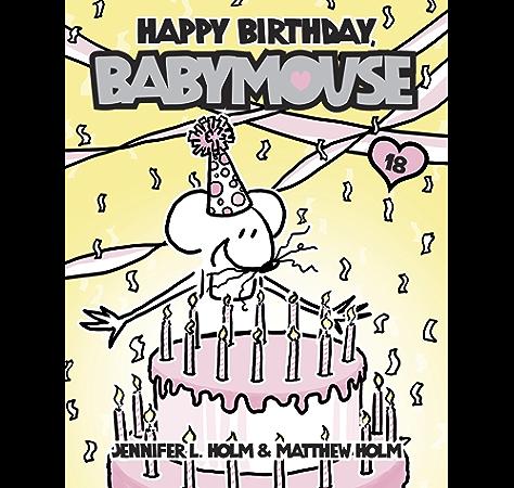 Babymouse 18 Happy Birthday Babymouse Kindle Edition By Holm Jennifer L Holm Matthew Holm Jennifer L Holm Matthew Children Kindle Ebooks Amazon Com