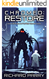 Chromed: Restore: A Cyberpunk Adventure Epic (Future Forfeit Book 3) (English Edition)