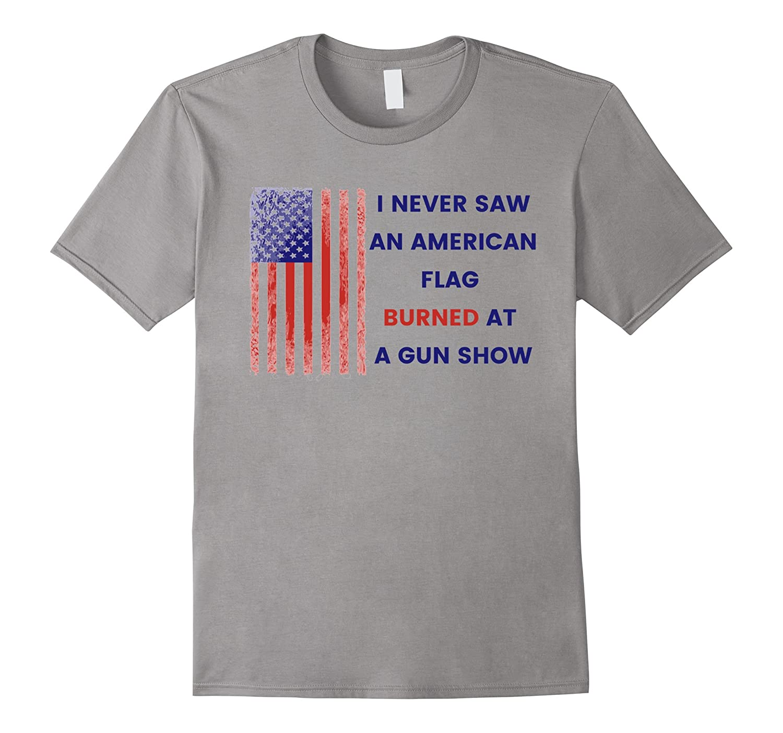 I Never Saw An American Flag Burned At A Gun Show T-Shirt