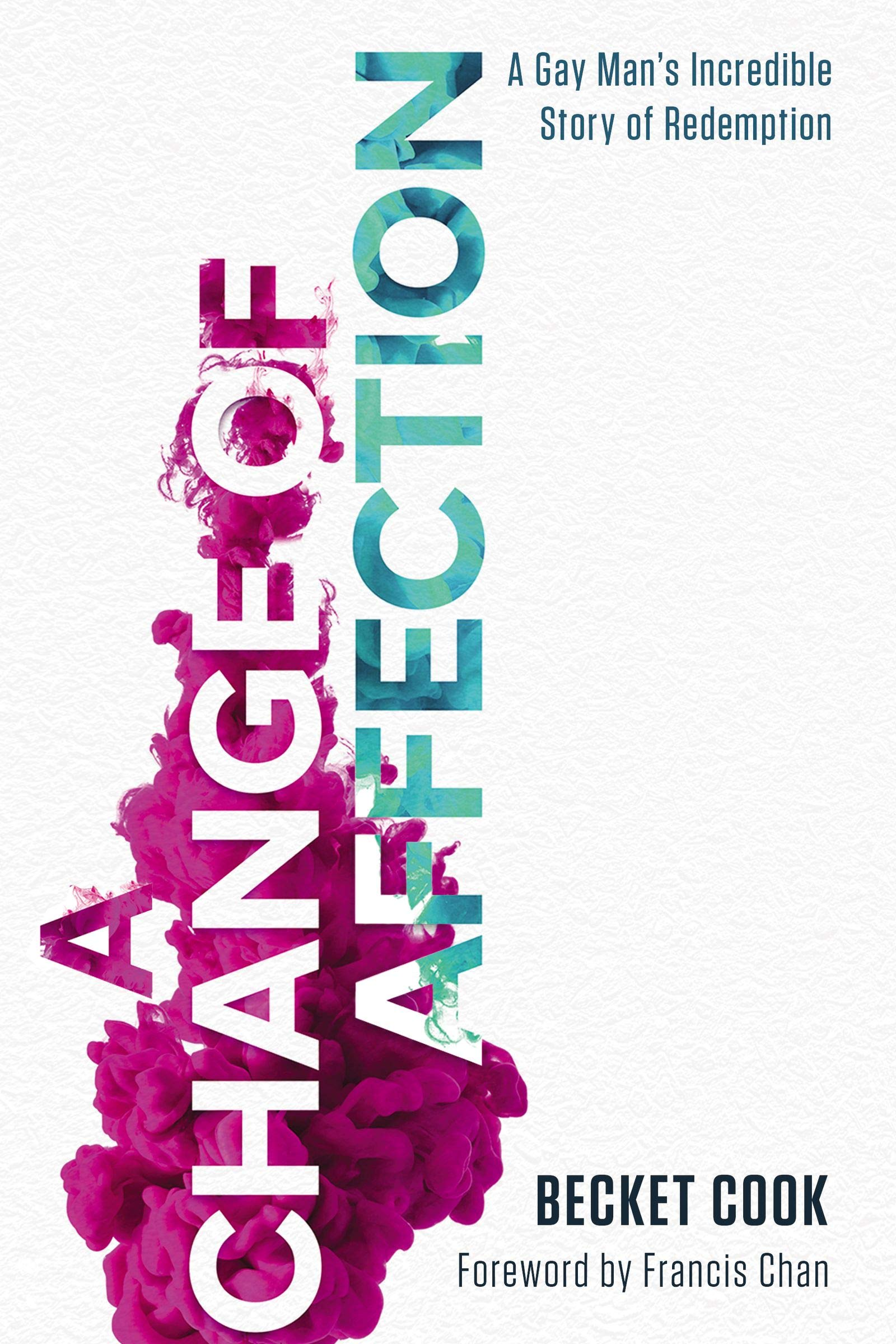 A Change Of Affection A Gay Man S Incredible Story Of Redemption Cook Becket Francis Chan 9781400212309 Amazon Com Books