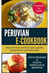 The Peruvian e-Cookbook: Make Peruvian Food at Home Quickly, Inexpensively, and Deliciously! Kindle Edition