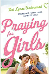 Praying for Girls: Asking God for the Things They Need Most Kindle Edition