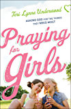 Praying for Girls: Asking God for the Things They Need Most
