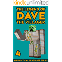 Dave the Villager 4: An Unofficial Minecraft Book (The Legend of Dave the Villager)