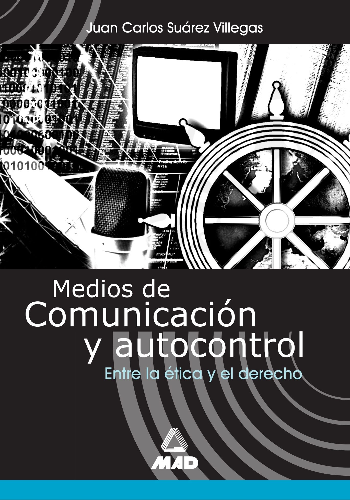 MEDIOS DE COMUNICACIÓN Y AUTOCONTROL. ENTRE LA ÉTICA Y EL DERECHO. (Spanish Edition) by Editorial Mad