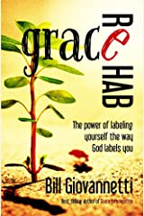 Grace Rehab: The Power of Labeling Yourself the Way God Labels You Kindle Edition