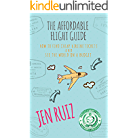 The Affordable Flight Guide: How to Find Cheap Airline Tickets and See the World on a Budget (Travel More Series)