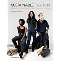 Sustainable Fashion: Responsible Consumption, Design, Fabrics and Materials