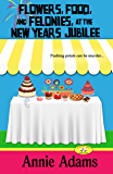 Flowers, Food, and Felonies at the New Year's Jubilee: A Flower Shop Mystery Novella (The Flower Shop Mystery Series…