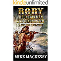 Rory: Mountain Man And Longhunter: A Western Adventure (The First Of The Mountain Men Western Series Book 1)