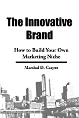The Innovative Brand: How to Build Your Own Marketing Niche Kindle Edition