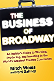 The Business of Broadway: An Insider's Guide to Working, Producing, and Investing in the World's Greatest Theatre Community
