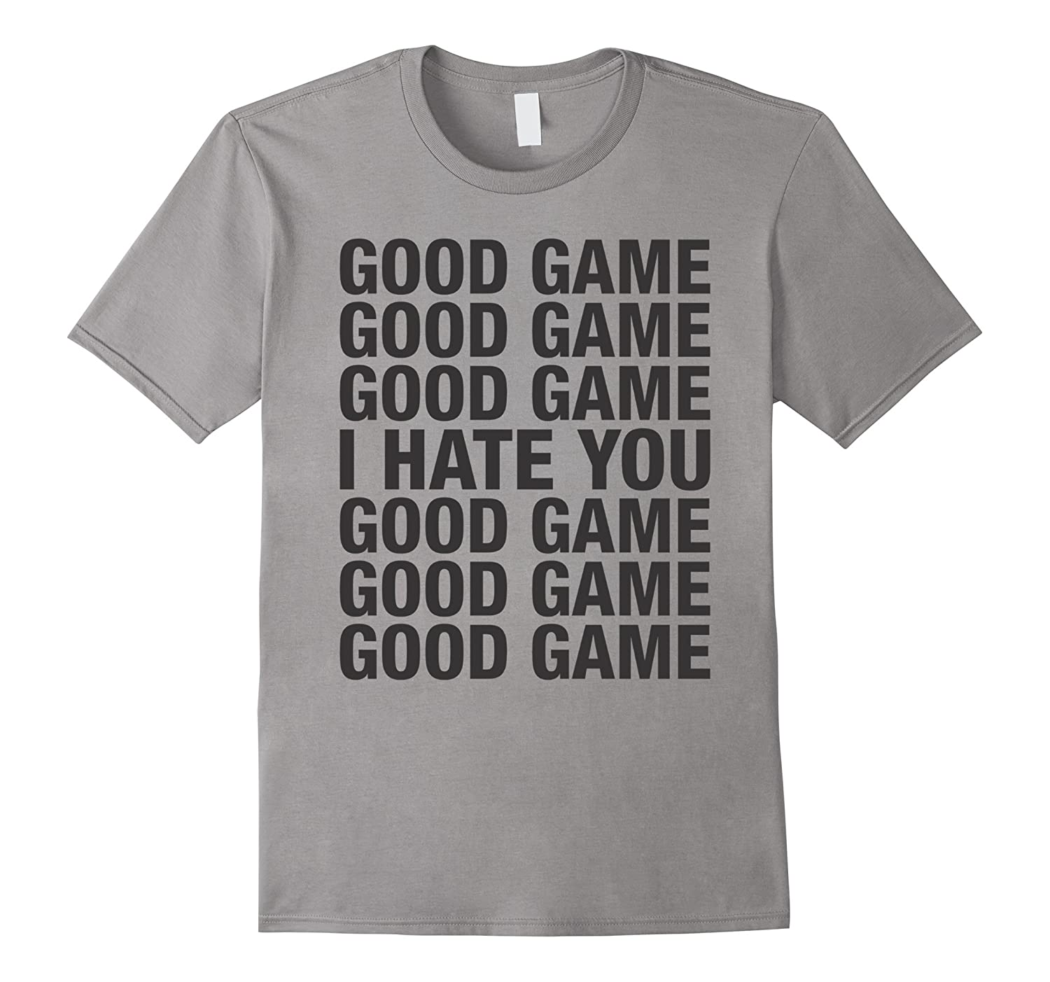 6284b5364 Unsportsmanlike Tees: Good Game Good Game I Hate You T-Shirt-ANZ ...