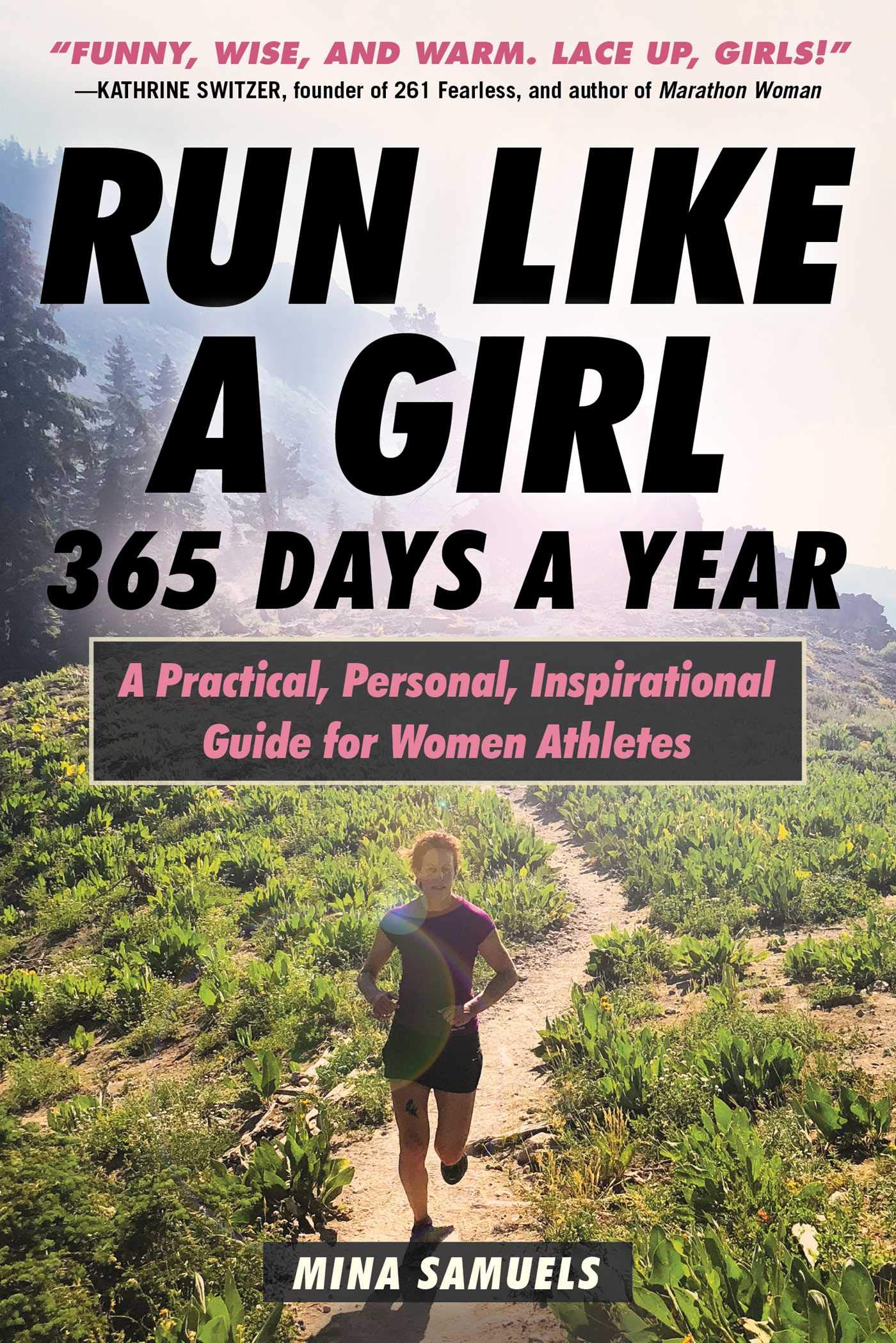 Run Like a Girl 365 Days a Year: A Practical, Personal, Inspirational Guide for Women Athletes by Skyhorse