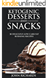 Ketogenic Desserts & Snacks: 38 Delicious Low Carb Fat Burning Recipes