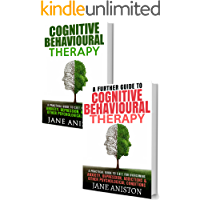 Cognitive Behavioral Therapy (CBT): A Complete Guide To Cognitive Behavioral Therapy - A Practical Guide To CBT For Overcoming Anxiety, Depression, Addictions ... Phobias, Alcoholism, Eating disorder)