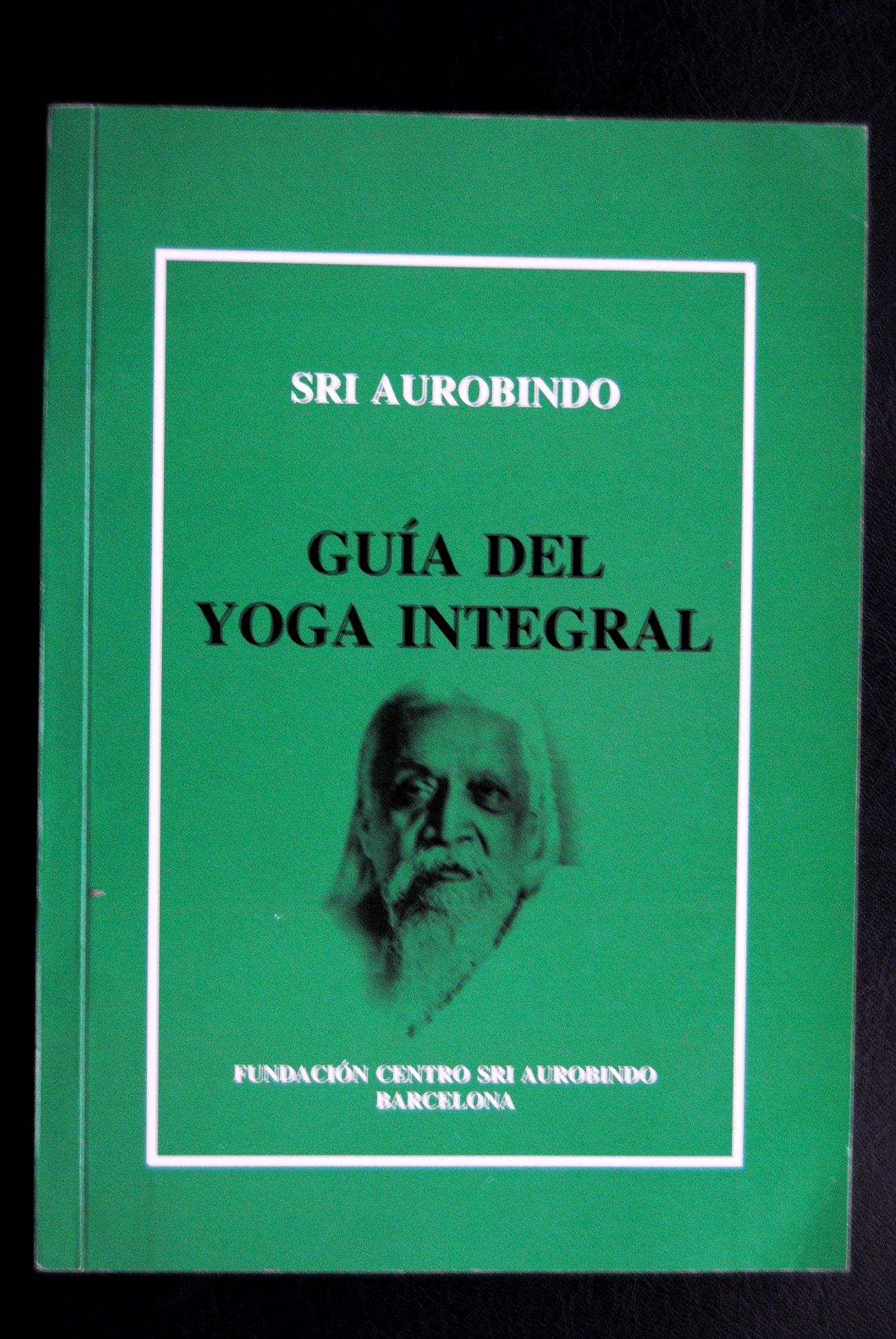 Guia del yoga integral: Amazon.es: Aurobindo Sri: Libros