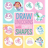 Draw Unicorns with Simple Shapes: And Other Magical Creatures