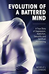 Evolution of a battered mind: A true story of depression, addiction, sexuality and spiritual awakening Kindle Edition