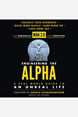 Man 2.0 Engineering the Alpha: A Real World Guide to an Unreal Life: Build More Muscle. Burn More Fat. Have More Sex. Audible Audiobook