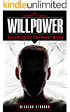 Willpower - Unleasing The True Power Within ( Advanced Willpwer Techniques, Willpower Improvement, Willpower Tips ) (English Edition)