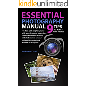 ESSENTIAL PHOTOGRAPHY MANUAL: 9 TIPS TO BOOST YOUR PHOTOS: Practical guide on photography with several concrete…