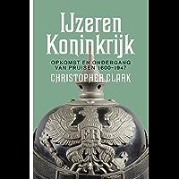 Het ijzeren koninkrijk: opkomst en ondergang van Pruisen 1600-1947