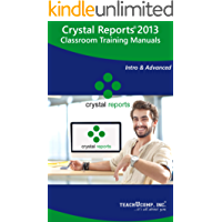 Crystal Reports 2013 Training Manual Classroom Tutorial Book: Your Guide to Understanding and Using Crystal Reports (English Edition)