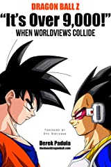 Dragon Ball Z 'It's Over 9,000!' When Worldviews Collide Kindle Edition