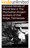 Ignored Heroes of World War II: The Manhattan Project workers of Oak Ridge, Tennessee