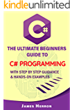 C#: The Ultimate Beginners Guide to C# Programming with Step by Step Guidance and Hands-On Examples.