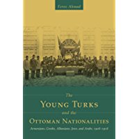 The Young Turks and the Ottoman Nationalities: Armenians, Greeks, Albanians, Jews, and Arabs, 1908–1918