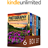 Photography For Beginners 6 in 1 Box Set: The Beginners Crash Course in DSLR Photography, Lightroom CC, Instagram, Etsy, WordPress and The Ultimate Beginners Guide to Photoshopping in 2016