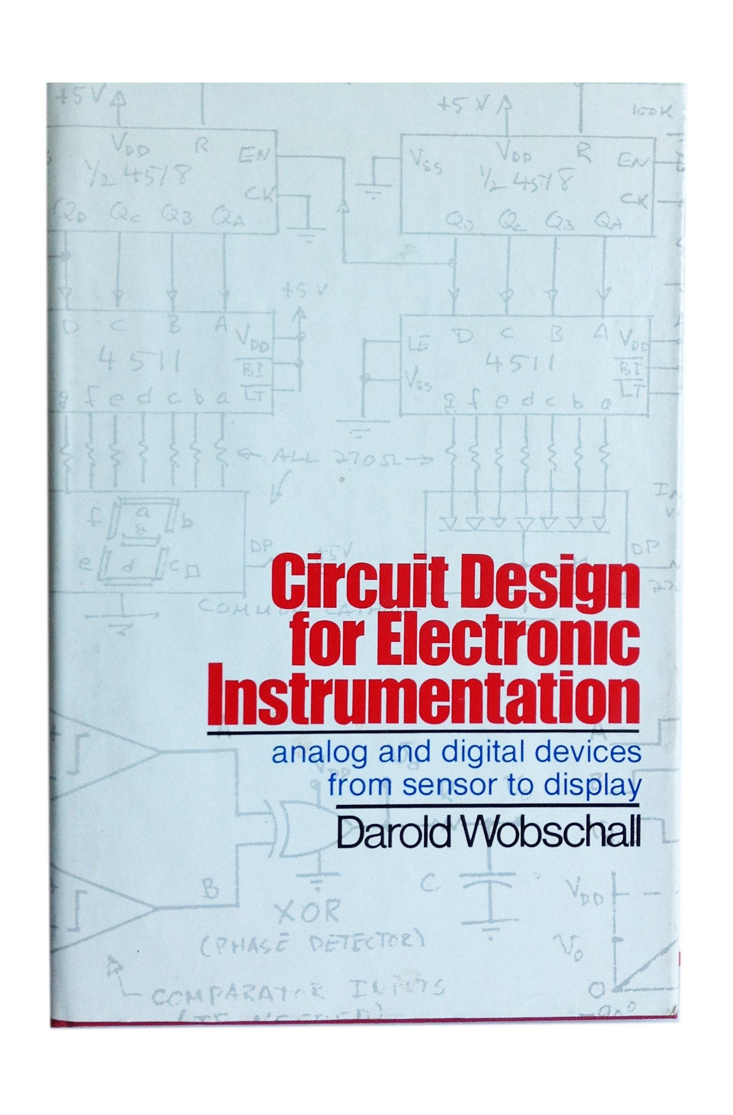 Circuit Design For Electronic Instrumentation Analog And Digital Basic Of Devices From Sensor To Display Darold Wobschall 9780070712300 Books