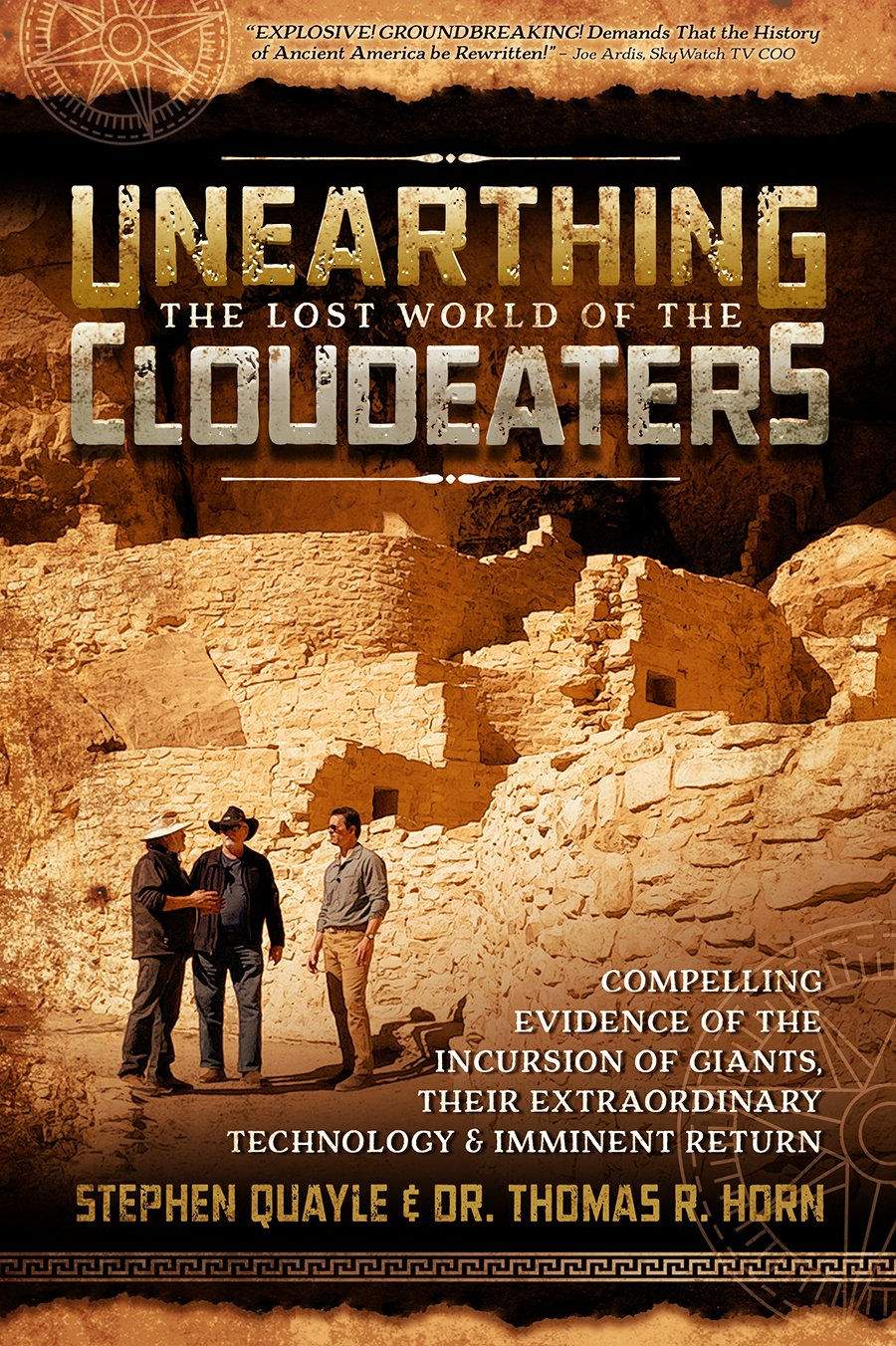 Unearthing the Lost World of the Cloudeaters: Compelling Evidence of the  Incursion of Giants, Their Extraordinary Technology, and Imminent Return:  Horn, ...
