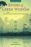 Rivers of Green Wisdom: Exploring Christian and Yogic Earth Centred Spirituality (GreenSpirit Ebook Series 4)