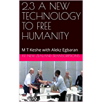 2.3 A NEW TECHNOLOGY TO FREE HUMANITY: M T Keshe with Alekz Egbaran (Year 2: The Knowledge Seeker Workshops) (English Edition)