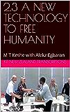 2.3 A NEW TECHNOLOGY TO FREE HUMANITY: M T Keshe with Alekz Egbaran (Year 2: The Knowledge Seeker Workshops Book 3)
